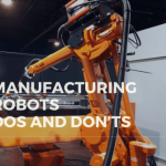Manufacturing Robots Dos and Don'ts